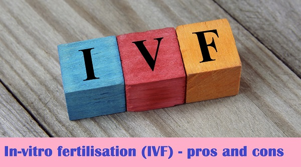In-vitro fertilisation (IVF) - pros and cons